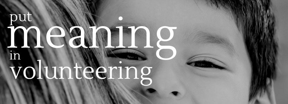 Put meaning in volunteering